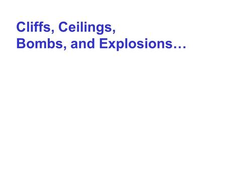 Cliffs, Ceilings, Bombs, and Explosions…. …When Metaphors Go BAD.