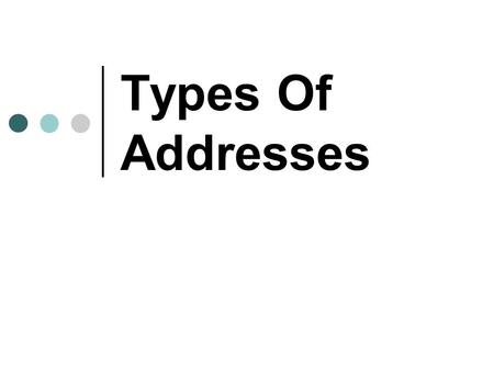 Types Of Addresses. 1.IP Addresses 2. MAC Addresses.