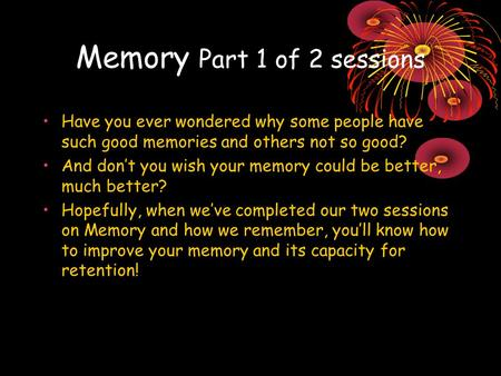 Memory Part 1 of 2 sessions Have you ever wondered why some people have such good memories and others not so good? And dont you wish your memory could.