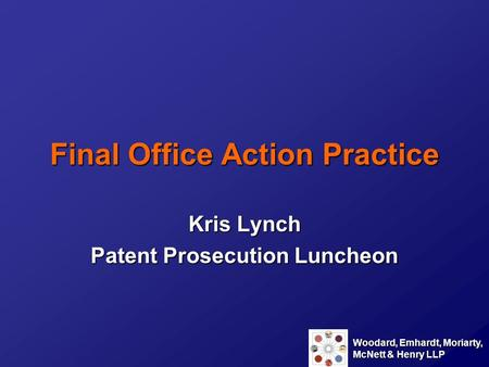 Woodard, Emhardt, Moriarty, McNett & Henry LLP Final Office Action Practice Kris Lynch Patent Prosecution Luncheon.