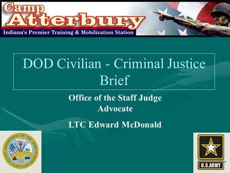 DOD Civilian - Criminal Justice Brief Office of the Staff Judge Advocate LTC Edward McDonald.