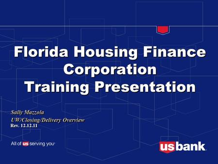 Florida Housing Finance Corporation Training Presentation Sally Mazzola UW/Closing/Delivery Overview Sally Mazzola UW/Closing/Delivery Overview Rev. 12.12.11.