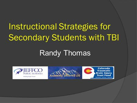 Instructional Strategies for Secondary Students with TBI Randy Thomas.
