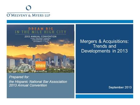 September 2013 Mergers & Acquisitions: Trends and Developments in 2013 Prepared for: the Hispanic National Bar Association 2013 Annual Convention.