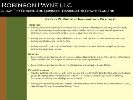 Robinson Payne llc A Law Firm Focusing on Business, Banking and Estate Planning Jeffrey W. Kreye – Highlights of Practice: Business Advising individuals.
