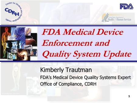1 FDA Medical Device Enforcement and Quality System Update Kimberly Trautman FDAs Medical Device Quality Systems Expert Office of Compliance, CDRH.