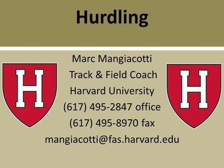 Hurdling Marc Mangiacotti Track & Field Coach Harvard University (617) 495-2847 office (617) 495-8970 fax