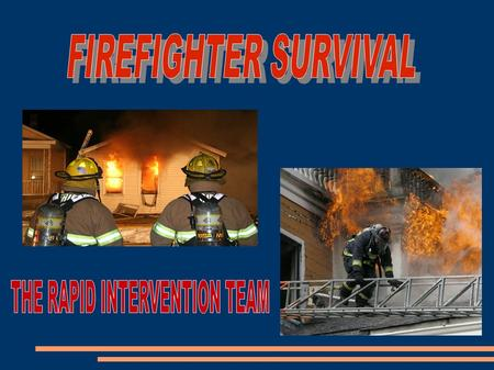 This program is designed to better prepare members who are assigned to the RIT function to respond to the worst possible event on the fire ground.