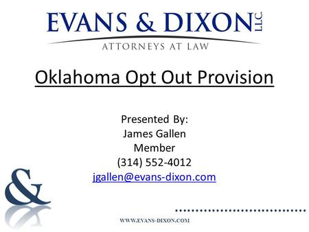WWW. EVANS - DIXON. COM Oklahoma Opt Out Provision Presented By: James Gallen Member (314) 552-4012