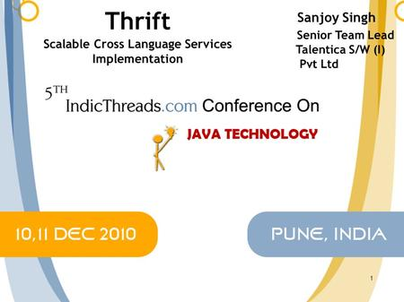 1 Thrift Scalable Cross Language Services Implementation Sanjoy Singh Senior Team Lead Talentica S/W (I) Pvt Ltd.