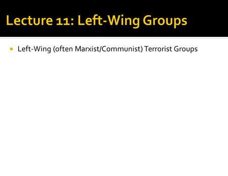 Left-Wing (often Marxist/Communist) Terrorist Groups.