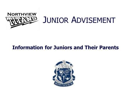 Information for Juniors and Their Parents J UNIOR A DVISEMENT.