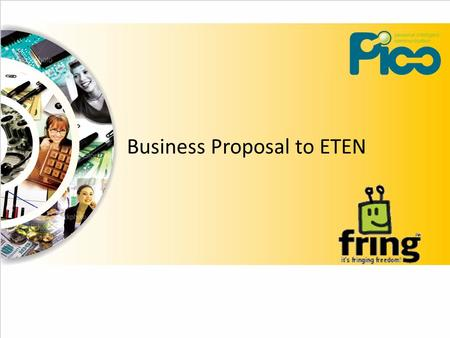 Business Proposal to ETEN. Our Scopes Bring Fring to Chinese Market around the world with our PARTNERs devices Make Fring available EVERYWHERE on all.