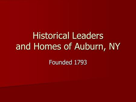 Historical Leaders and Homes of Auburn, NY Founded 1793.