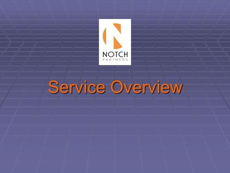 Service Overview. 2 Company Summary Our Mission Notch Partners serves the buyout community exclusively. We enhance investment returns by cultivating client.
