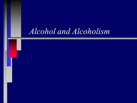 Alcohol and Alcoholism. Ethanol n Mechanism of Toxicity CNS depressant Teratogen Carcinogen.