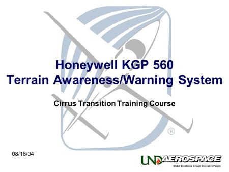 Honeywell KGP 560 Terrain Awareness/Warning System Cirrus Transition Training Course 08/16/04.