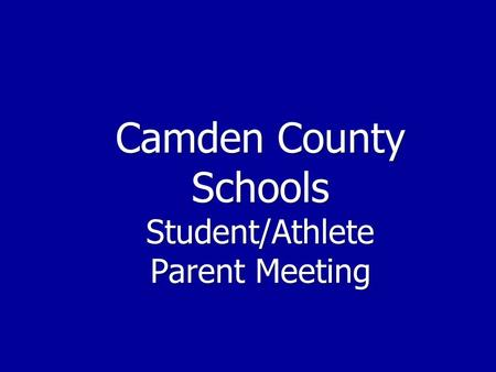 Camden County Schools Student/Athlete Parent Meeting.