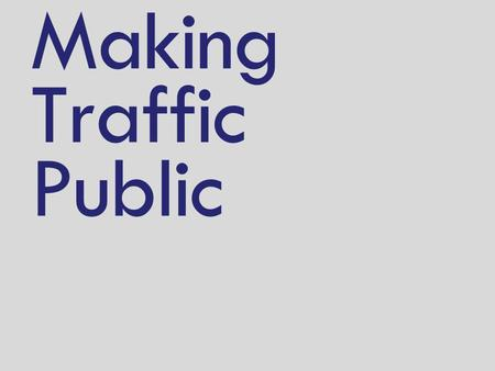 Making Traffic Public. What is traffic data? Understand how we use the Internet Source:  study-2008_2009.