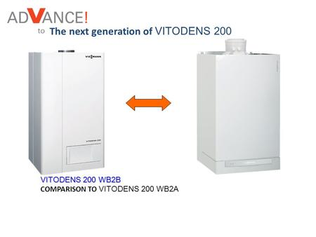 VITODENS 200 WB2B COMPARISON TO VITODENS 200 WB2A The next generation of VITODENS 200.
