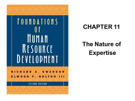 CHAPTER 11 The Nature of Expertise. Knowledge versus Expertise Insights from Military Training Research and Practice Documenting Workplace Expertise.
