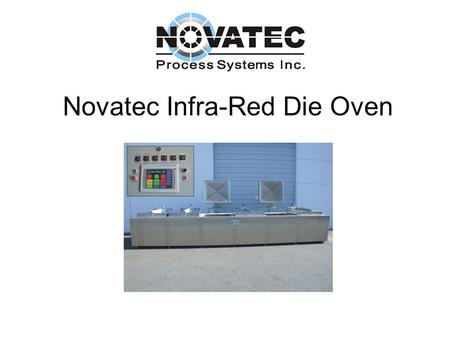 Novatec Infra-Red Die Oven Summary This article shows the superiority of the Infra- Red technology over convection air flow. The comparison is through.
