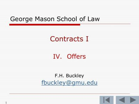 1 George Mason School of Law Contracts I IV.Offers F.H. Buckley