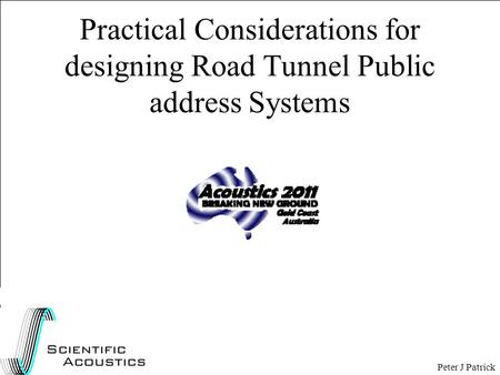 Practical Considerations for designing Road Tunnel Public address Systems Peter J Patrick.