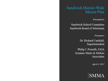 Sandwich District-Wide Master Plan Presented to Sandwich School Committee Sandwich Board of Selectman Presenters Dr. Richard Canfield, Superintendent Philip.