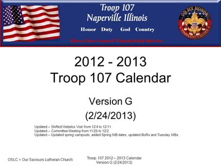 Troop 107 2012 – 2013 Calendar Version G (2/24/2013) 2012 - 2013 Troop 107 Calendar Version G (2/24/2013) OSLC = Our Saviours Lutheran Church Updated –