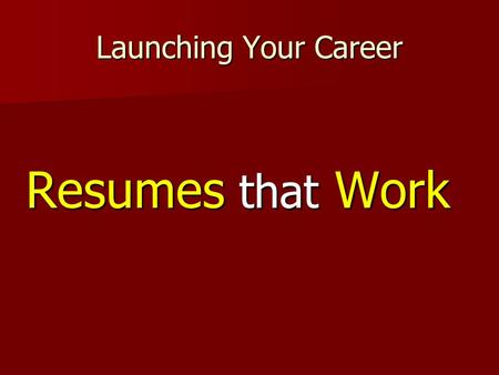 Launching Your Career Resumes that Work. Launching Your Career Lets discuss the Hiring Process… An Organization decides to fill a personnel need Writes.