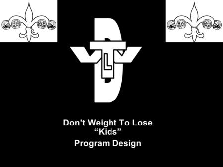 Dont Weight To Lose Kids Program Design. Childhood Obesity Background The CDC findings: -80% of overweight children 10-15 y/o become obese adults by age.