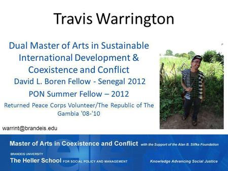 Travis Warrington Dual Master of Arts in Sustainable International Development & Coexistence and Conflict David L. Boren Fellow - Senegal 2012 PON Summer.