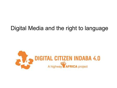 Digital Media and the right to language. G lobalization of internet Interconnectedness Access to information Civic participation New global class society.