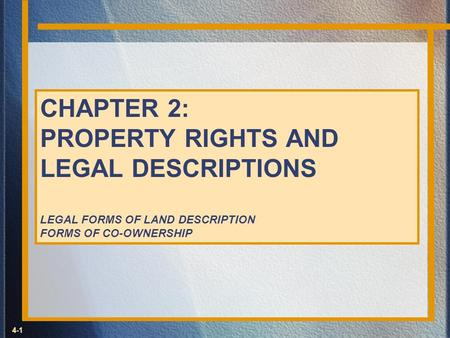 4-1 CHAPTER 2: PROPERTY RIGHTS AND LEGAL DESCRIPTIONS LEGAL FORMS OF LAND DESCRIPTION FORMS OF CO-OWNERSHIP.