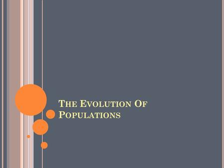 T HE E VOLUTION O F P OPULATIONS. E VOLUTION AND V ARIATION Microevolution- small scale evolution; change in allele frequencies in a population over generations.