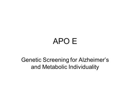 APO E Genetic Screening for Alzheimers and Metabolic Individuality.