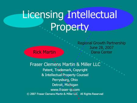 Licensing Intellectual Property Fraser Clemens Martin & Miller LLC Patent, Trademark, Copyright & Intellectual Property Counsel Perrysburg, Ohio Detroit,