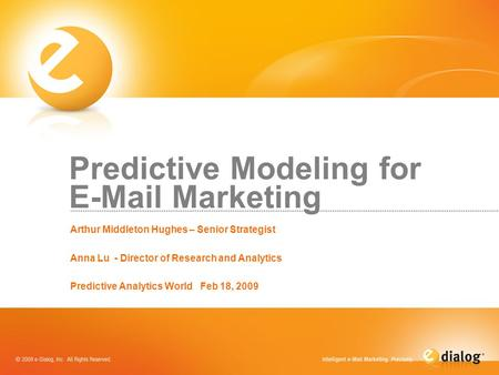 Predictive Modeling for E-Mail Marketing Arthur Middleton Hughes – Senior Strategist Anna Lu - Director of Research and Analytics Predictive Analytics.