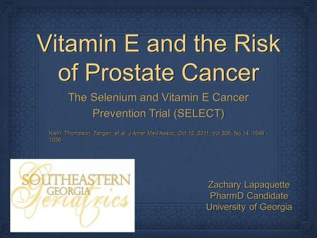 Vitamin E and the Risk of Prostate Cancer The Selenium and Vitamin E Cancer Prevention Trial (SELECT) Klein, Thompson, Tangen, et al. J Amer Med Assoc,