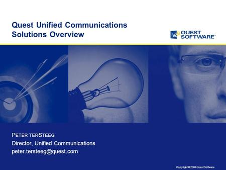 Copyright © 2008 Quest Software Quest Unified Communications Solutions Overview P ETER TER S TEEG Director, Unified Communications