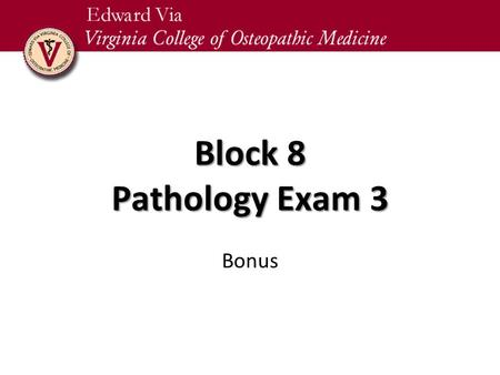Block 8 Pathology Exam 3 Bonus.