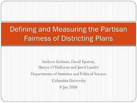 Andrew Gelman, David Epstein, Sharyn OHalloran and Jared Lander Departments of Statistics and Political Science Columbia University 8 Jan 2008 Defining.