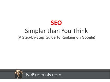 SEO Simpler than You Think (A Step-by-Step Guide to Ranking on Google)