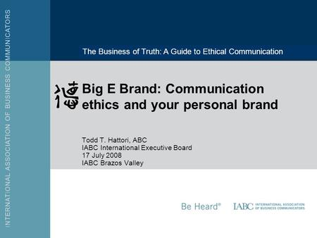 Additional Information Text LOGO AREA Big E Brand: Communication ethics and your personal brand Todd T. Hattori, ABC IABC International Executive Board.