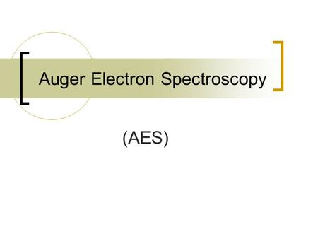 Auger Electron Spectroscopy (AES). Principle of AES A fine focused electron beam bombards the sample and ejects an electron of the inner shell of the.