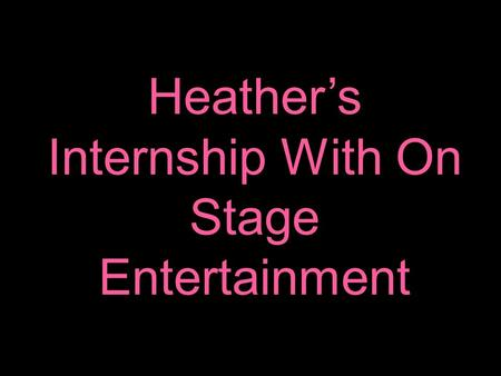 Heathers Internship With On Stage Entertainment. Job Description oOrganizing a model search in 58 cities across the country. oStep 1: contacting venues.