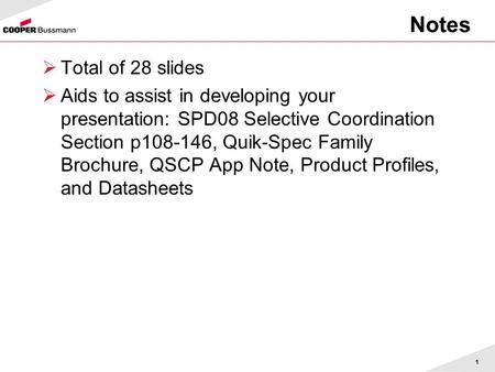 1 Notes Total of 28 slides Aids to assist in developing your presentation: SPD08 Selective Coordination Section p108-146, Quik-Spec Family Brochure, QSCP.