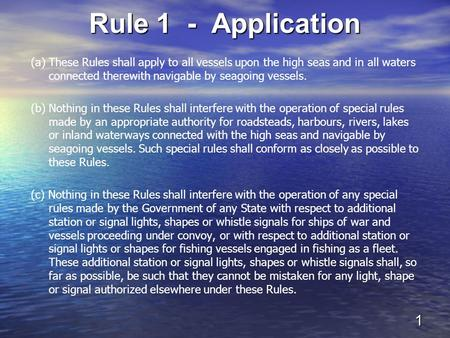 Rule 1 - Application (a) These Rules shall apply to all vessels upon the high seas and in all waters connected therewith navigable by seagoing vessels.
