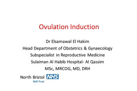 Ovulation Induction Dr Elsamawal El Hakim Head Department of Obstetrics & Gynaecology Subspecialist in Reproductive Medicine Sulaiman Al Habib Hospital-